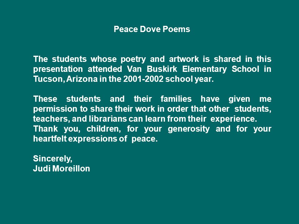 Peace Dove Poems The students whose poetry and artwork is shared in this presentation attended Van Buskirk Elementary School in Tucson, Arizona in the 2001-2002 school year.