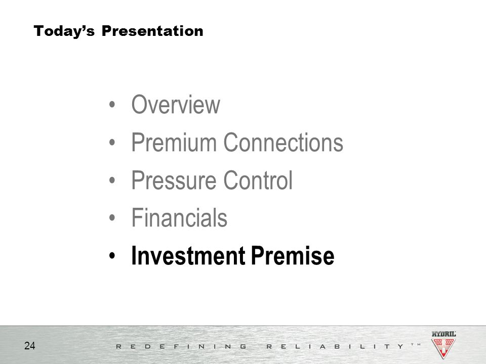 24 Today's Presentation Overview Premium Connections Pressure Control Financials Investment Premise