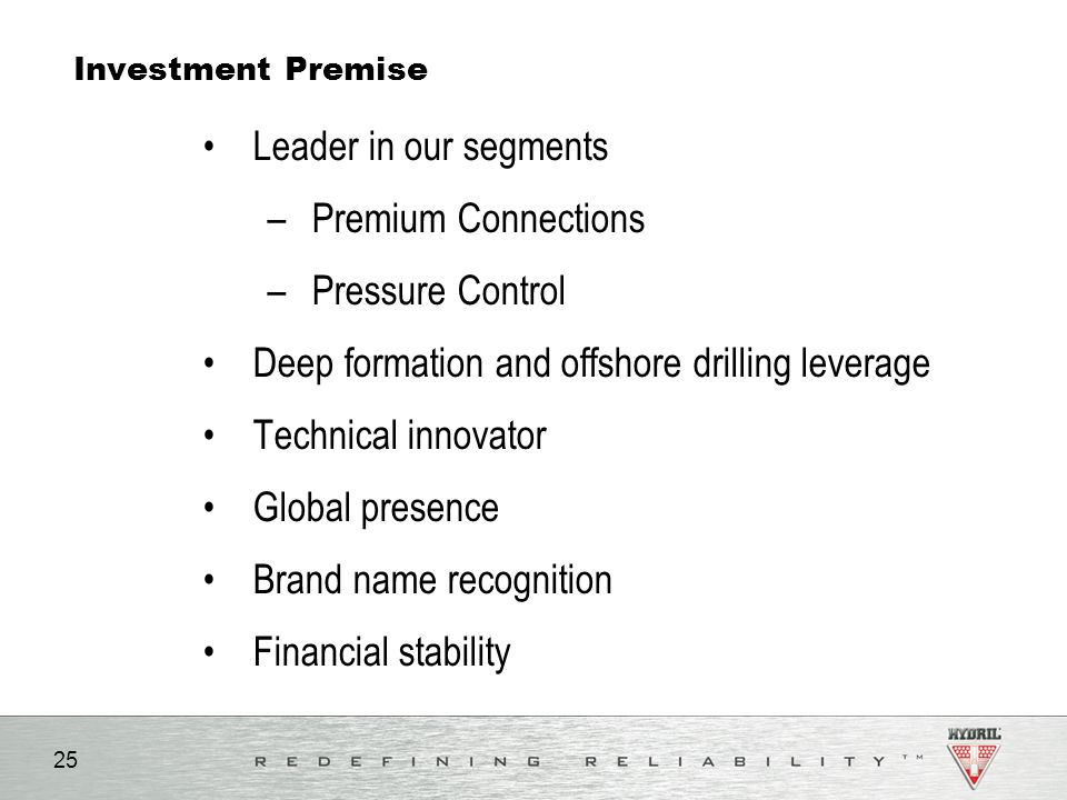 25 Investment Premise Leader in our segments –Premium Connections –Pressure Control Deep formation and offshore drilling leverage Technical innovator