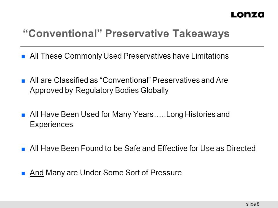 "slide 8 ""Conventional"" Preservative Takeaways n All These Commonly Used Preservatives have Limitations n All are Classified as ""Conventional"" Preserva"