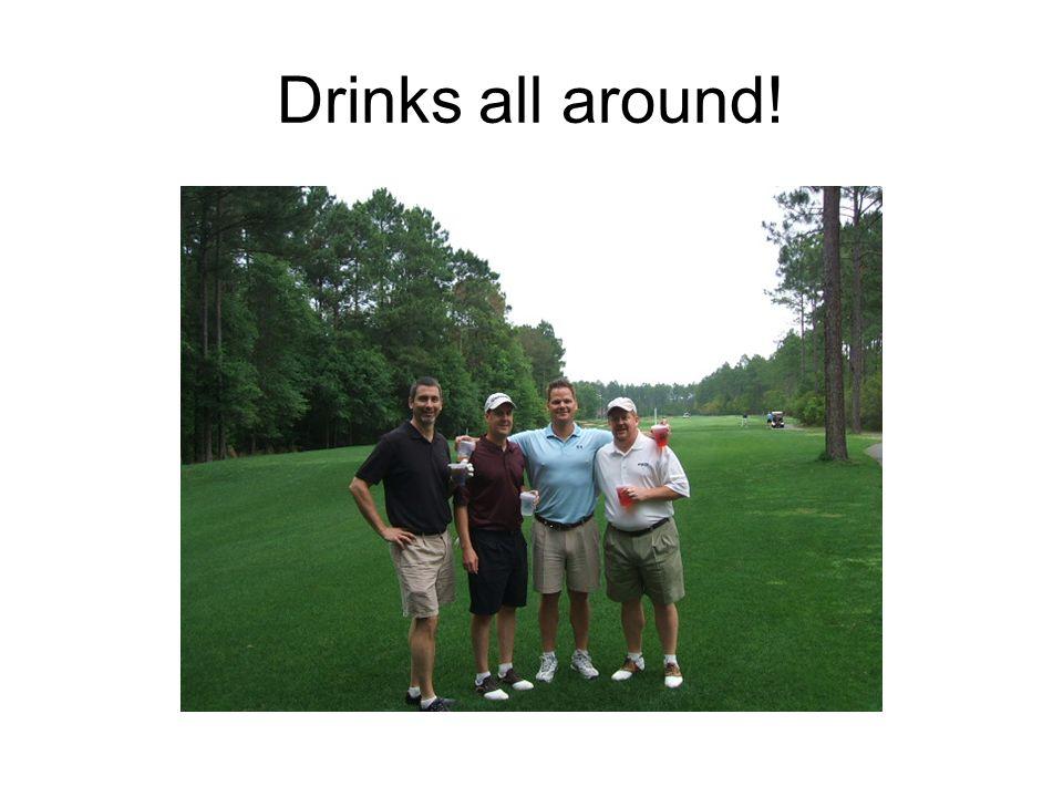 Drinks all around!