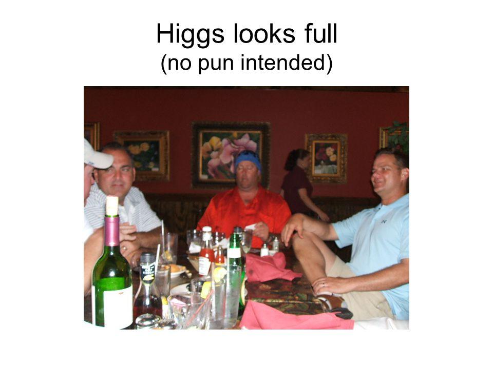 Higgs looks full (no pun intended)