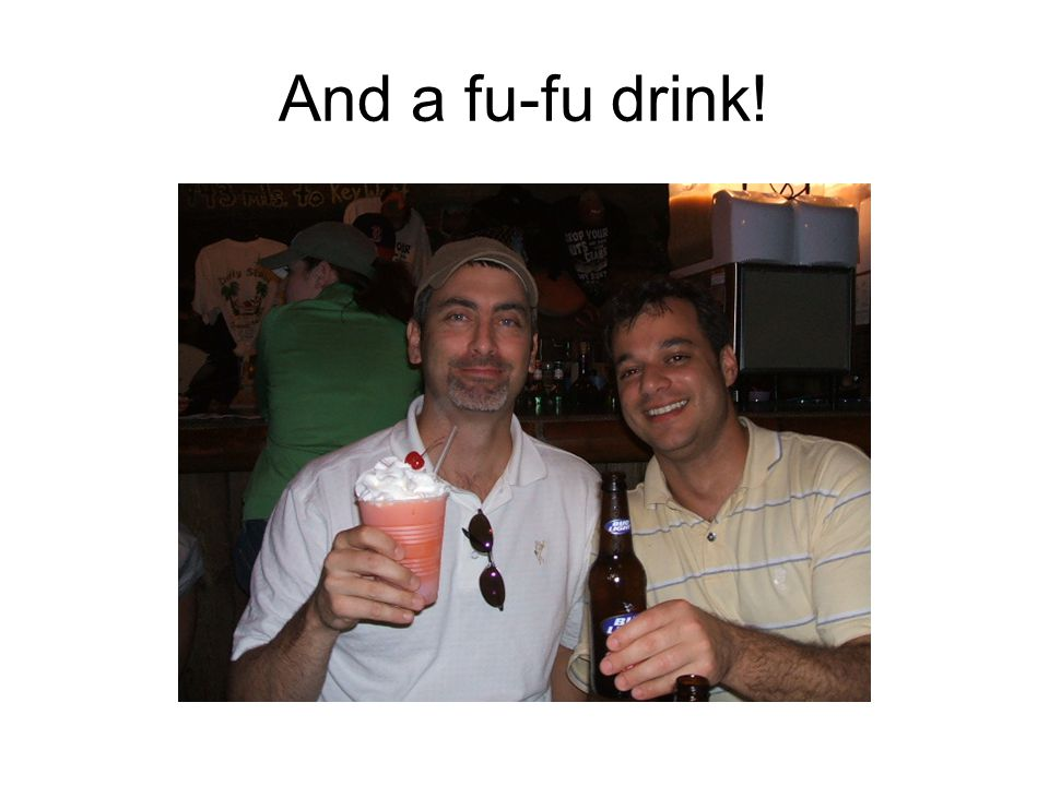 And a fu-fu drink!
