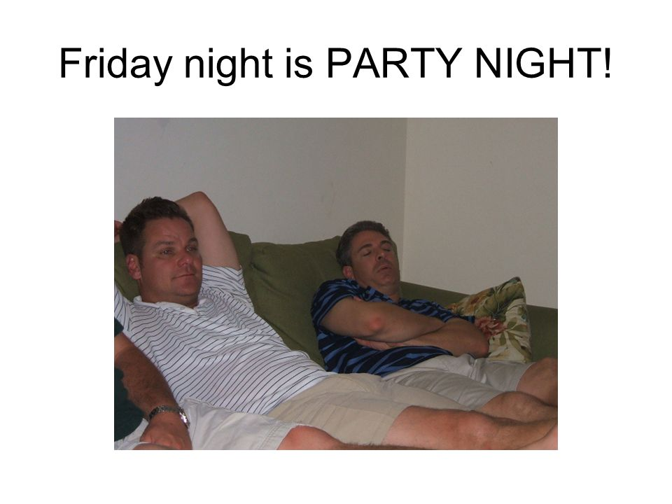 Friday night is PARTY NIGHT!