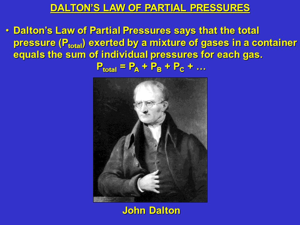 DALTON'S LAW OF PARTIAL PRESSURES In today's experiment the total press (P total ) in flask B equals the pressure of oxygen (P O2 ) plus the pressure of water vapor (P H2O ).