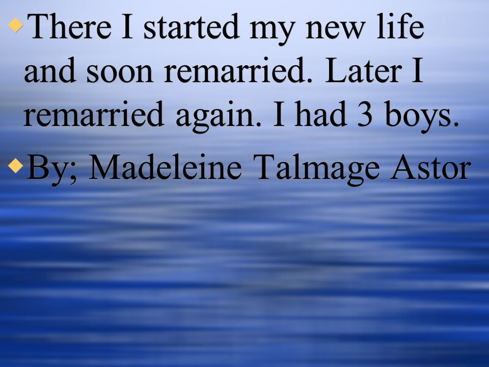  There I started my new life and soon remarried. Later I remarried again.