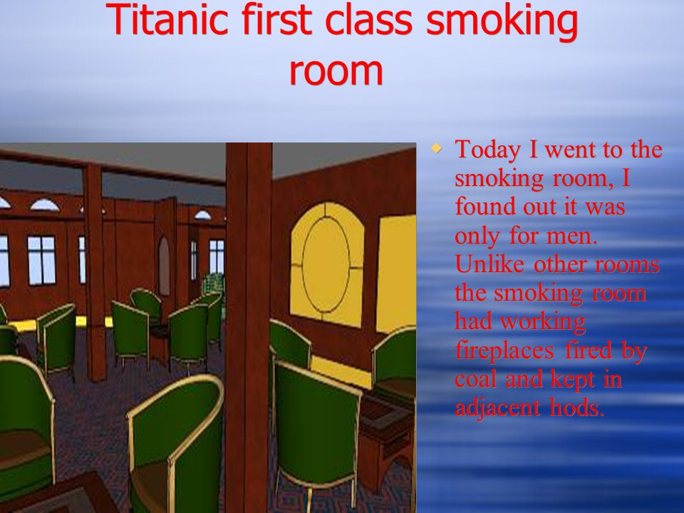 Titanic first class smoking room  Today I went to the smoking room, I found out it was only for men.