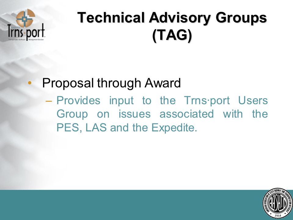 Technical Advisory Groups (TAG) Proposal through Award –Provides input to the Trns·port Users Group on issues associated with the PES, LAS and the Expedite.