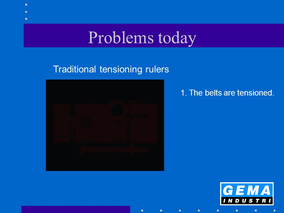Problems today 1. The belts are tensioned. Traditional tensioning rulers