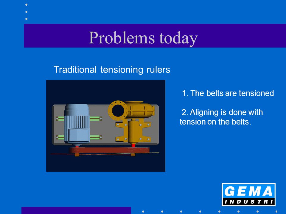 Problems today 1. The belts are tensioned 2. Aligning is done with tension on the belts.