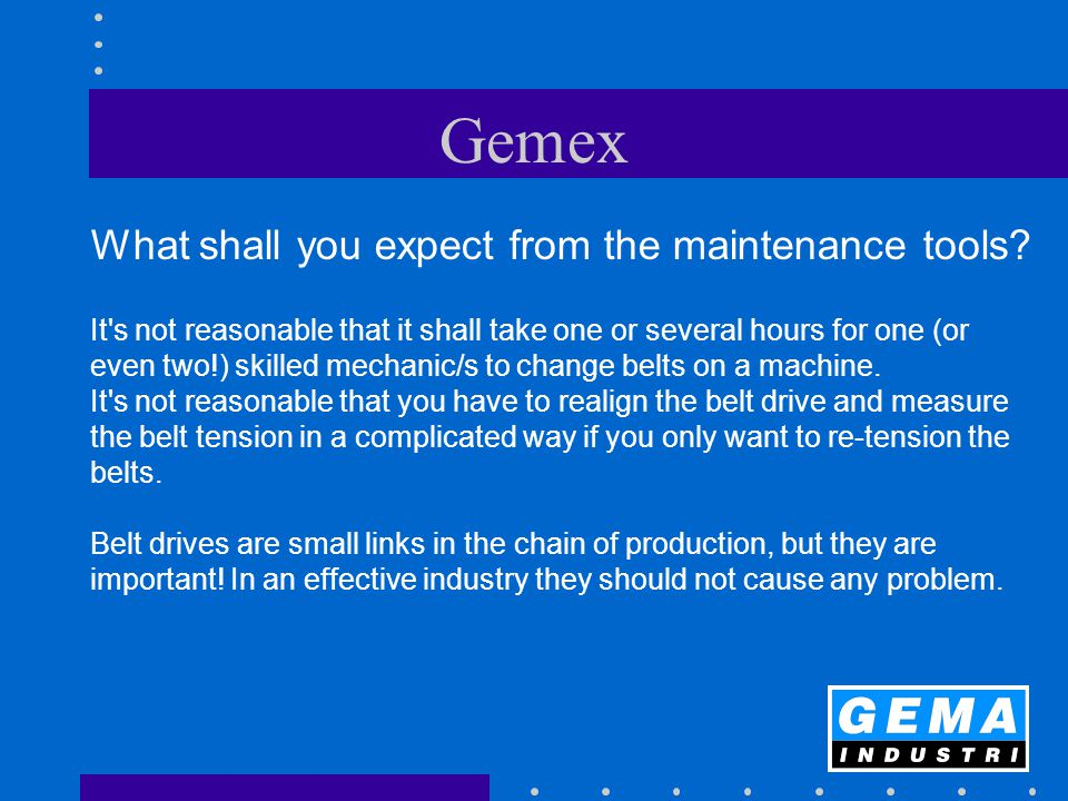 Gemex What shall you expect from the maintenance tools.
