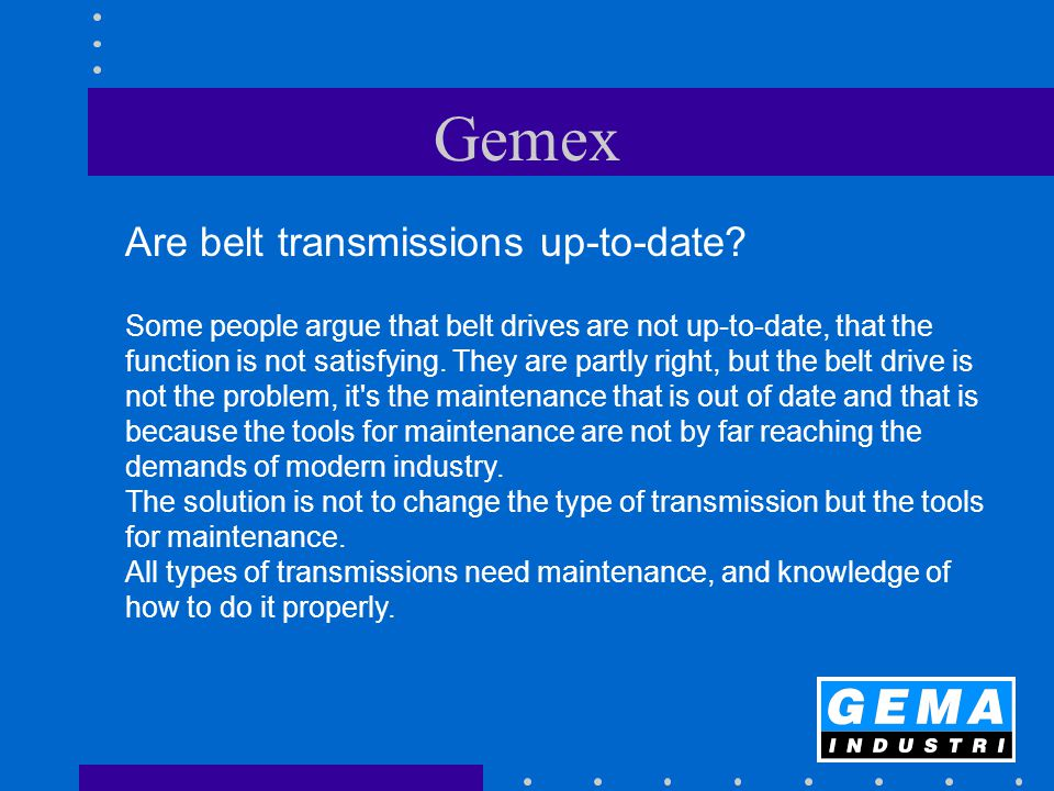 Gemex Are belt transmissions up-to-date? Some people argue that belt drives are not up-to-date, that the function is not satisfying. They are partly r