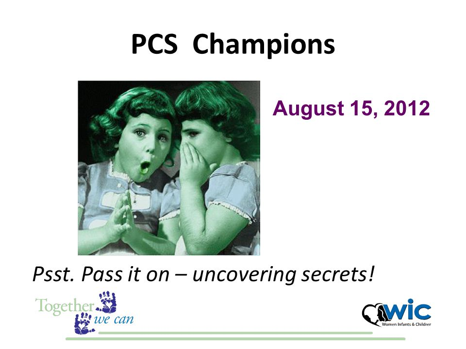 PCS Champions Psst. Pass it on – uncovering secrets! August 15, 2012