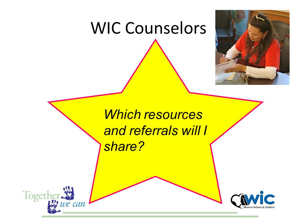 WIC Counselors Which resources and referrals will I share