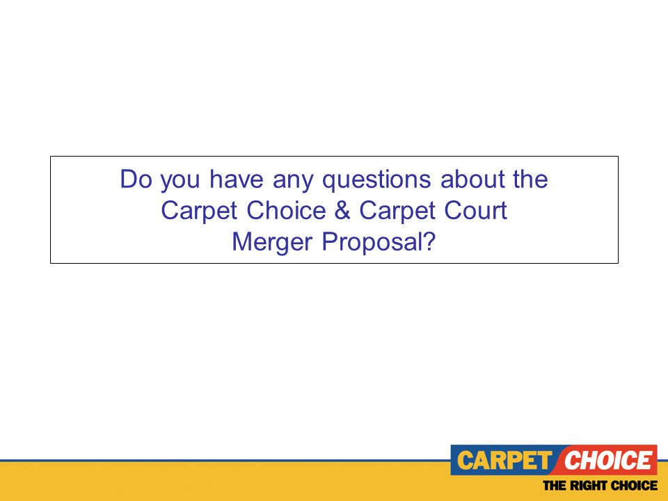 Do you have any questions about the Carpet Choice & Carpet Court Merger Proposal