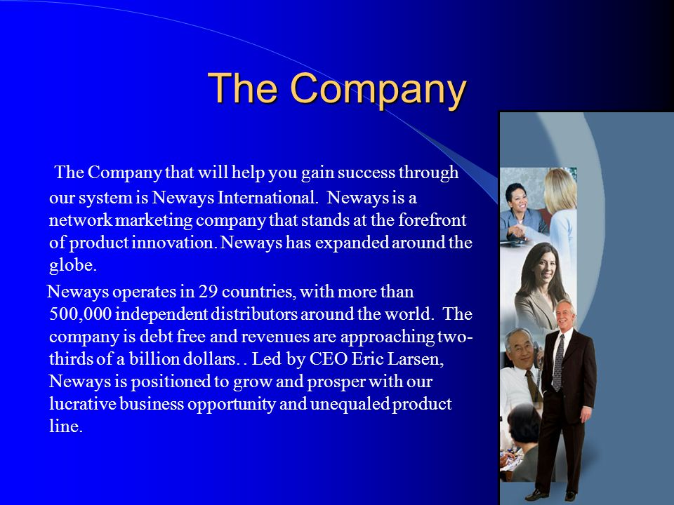 The Company The Company that will help you gain success through our system is Neways International. Neways is a network marketing company that stands