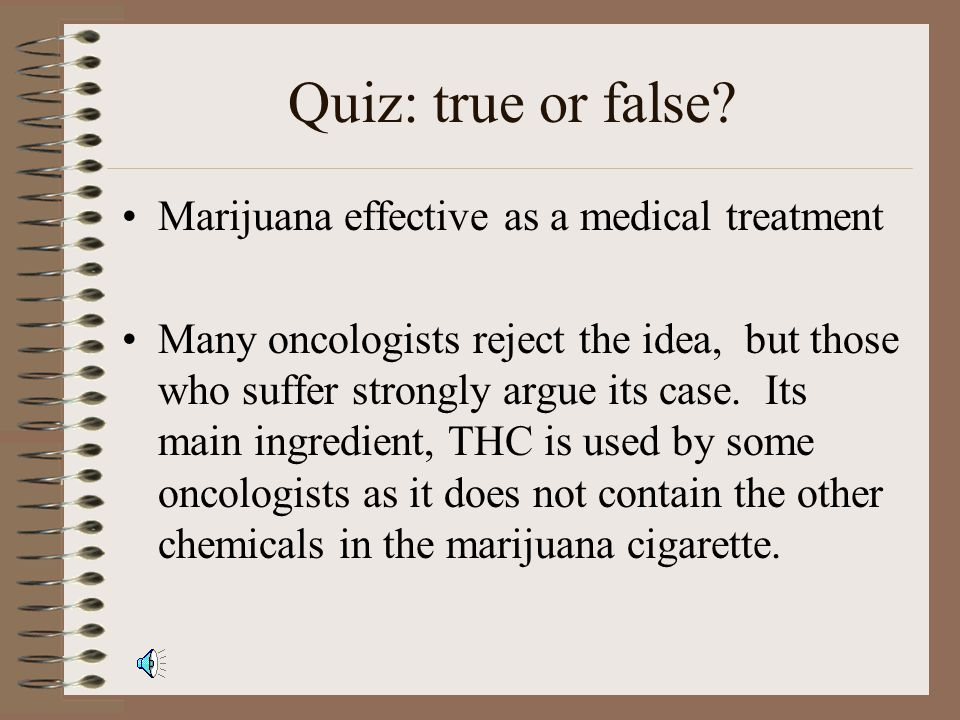 Quiz: true or false? Marijuana effective as a medical treatment