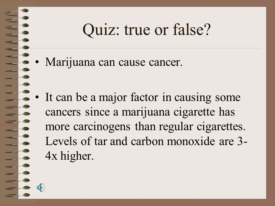 Quiz: true or false? Marijuana can cause cancer.