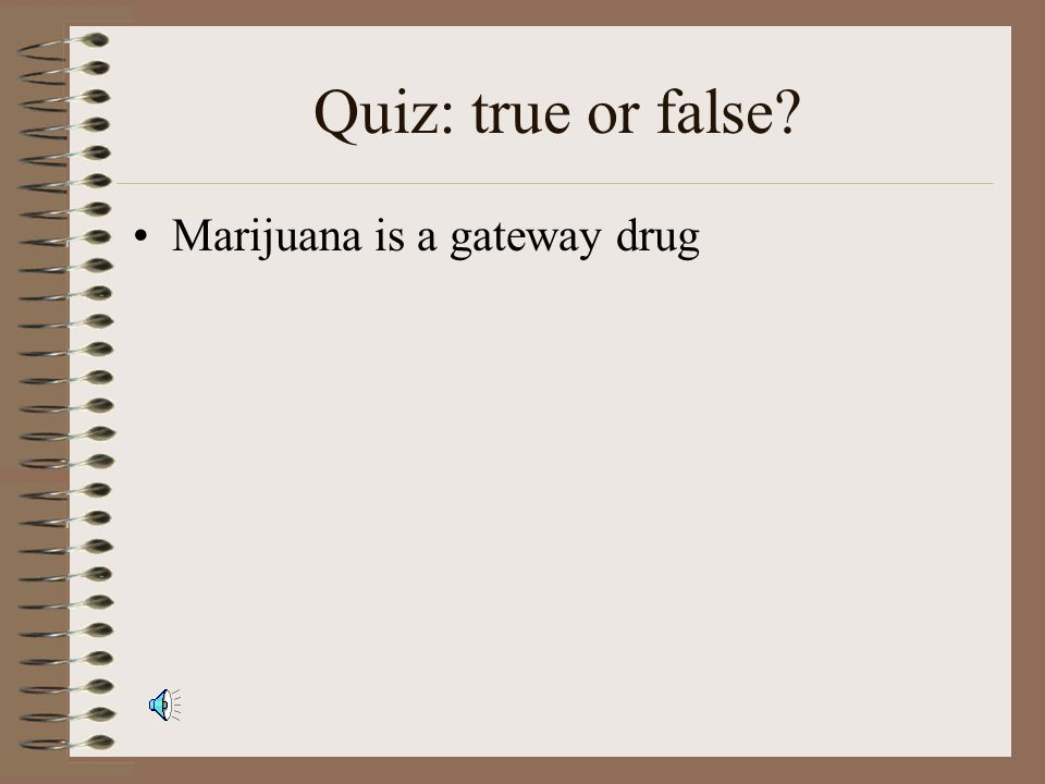 Quiz: true or false.