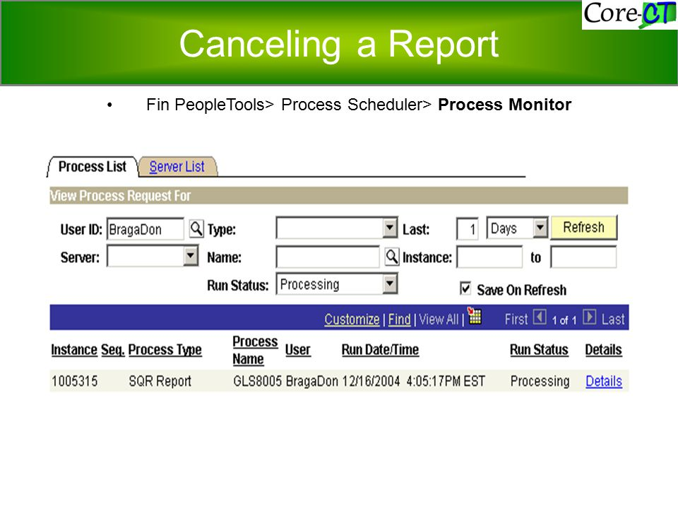 Canceling a Report Fin PeopleTools> Process Scheduler> Process Monitor