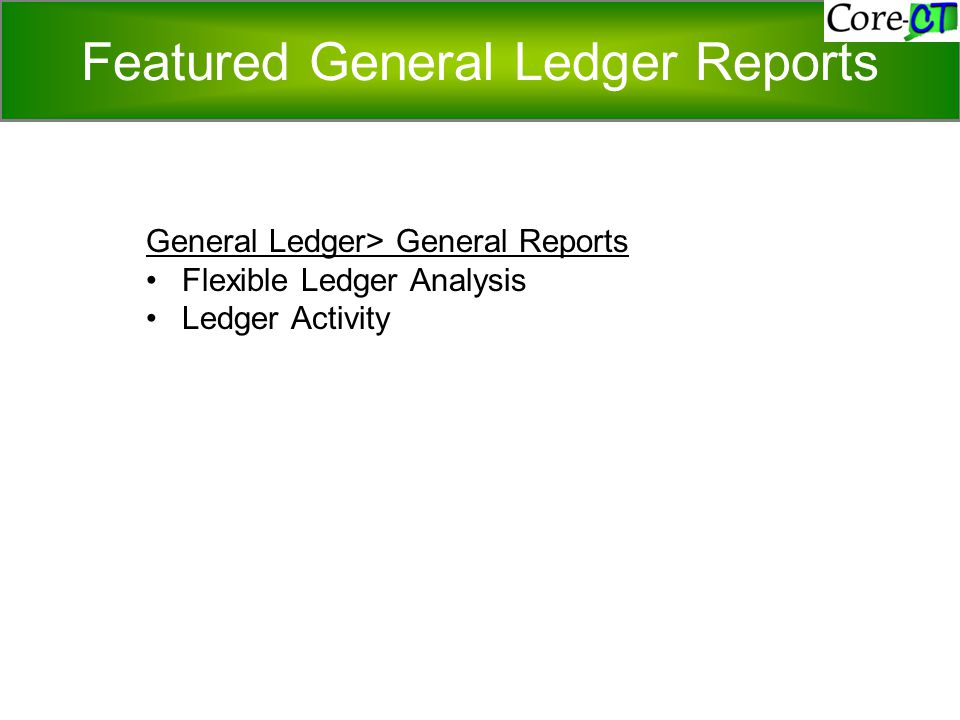 Featured General Ledger Reports General Ledger> General Reports Flexible Ledger Analysis Ledger Activity