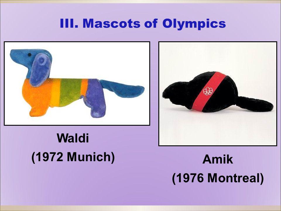 Waldi (1972 Munich) Amik (1976 Montreal) III. Mascots of Olympics