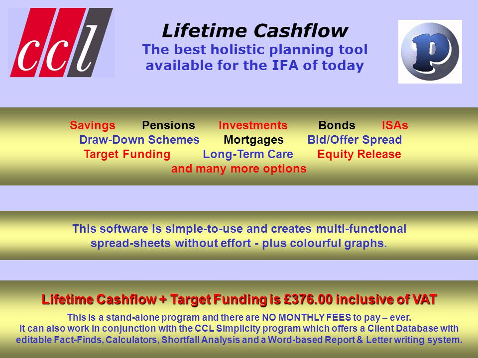 Lifetime Cashflow The best holistic planning tool available for the IFA of today This software is simple-to-use and creates multi-functional spread-sh