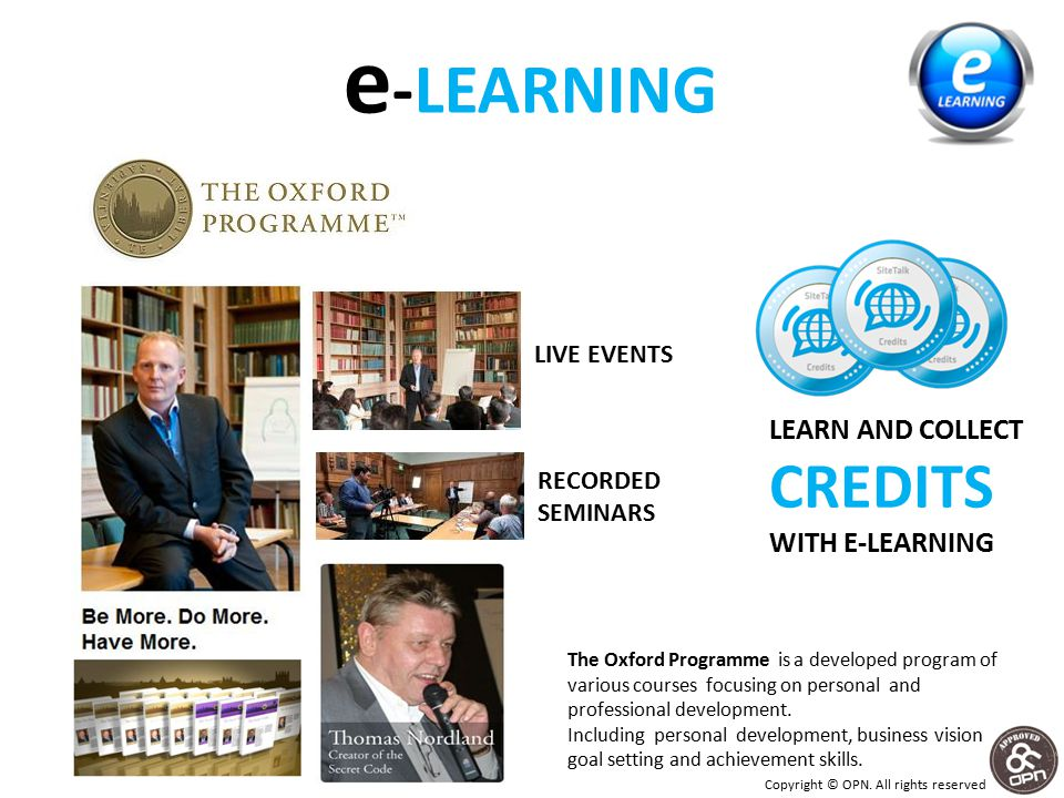 e -LEARNING LIVE EVENTS RECORDED SEMINARS The Oxford Programme is a developed program of various courses focusing on personal and professional development.