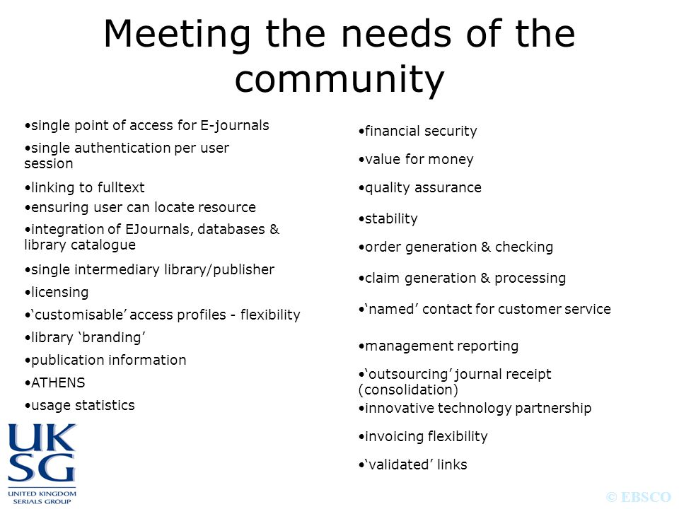 © EBSCO Meeting the needs of the community single point of access for E-journals single authentication per user session linking to fulltext ensuring u