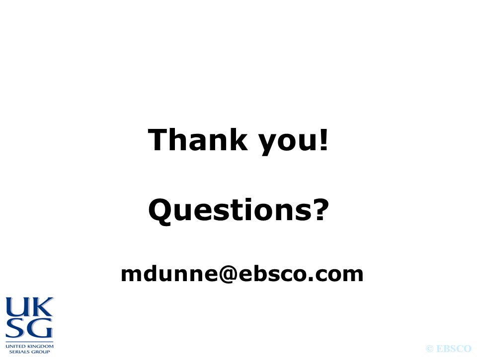 © EBSCO Thank you! Questions? mdunne@ebsco.com