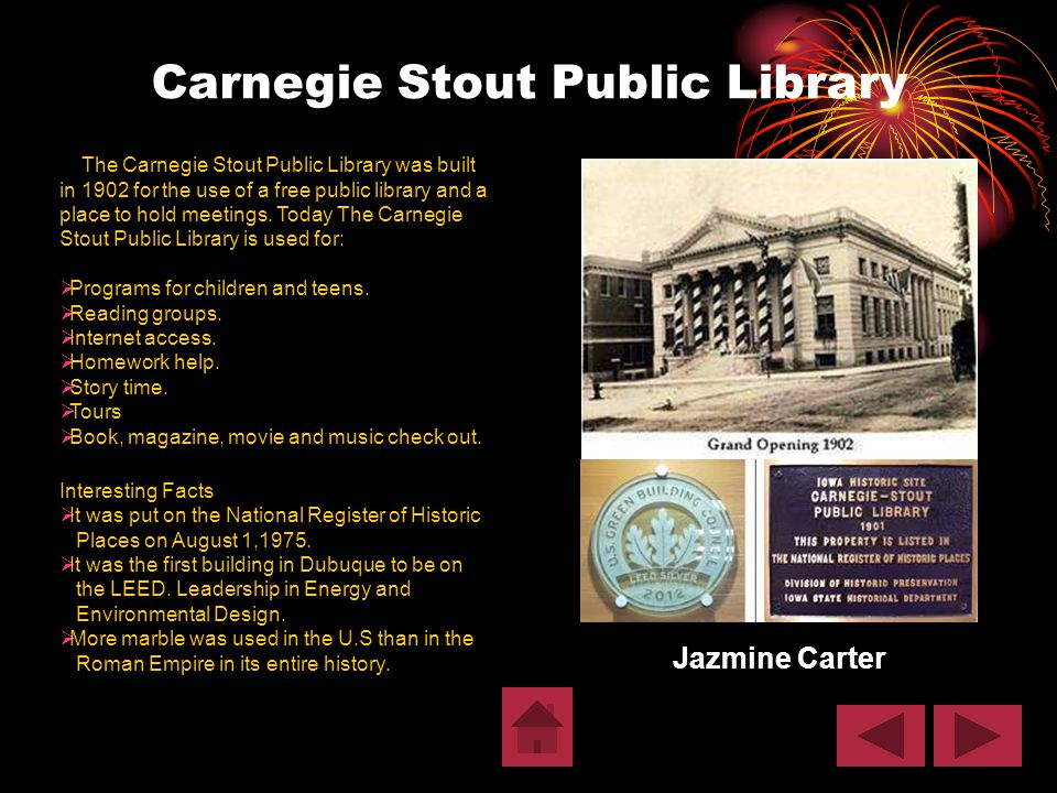 Carnegie Stout Public Library Jazmine Carter The Carnegie Stout Public Library was built in 1902 for the use of a free public library and a place to h