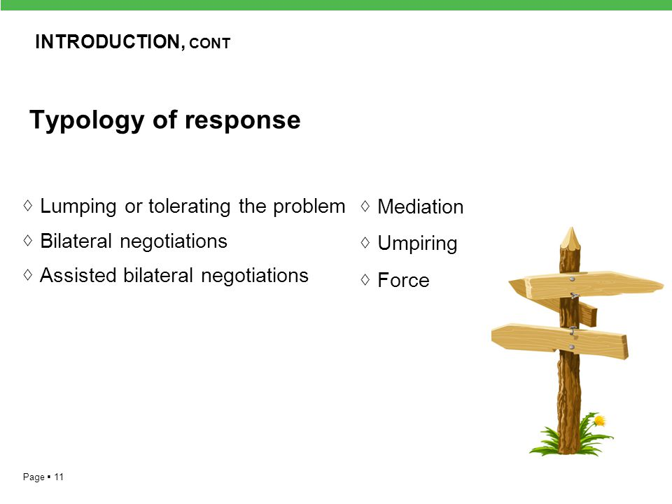 Page  11 Typology of response ◊ Lumping or tolerating the problem ◊ Bilateral negotiations ◊ Assisted bilateral negotiations ◊ Mediation ◊ Umpiring ◊ Force INTRODUCTION, CONT