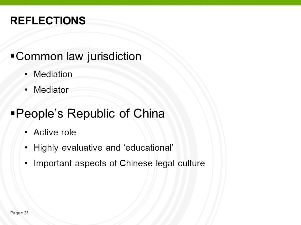 Page  28 REFLECTIONS  Common law jurisdiction Mediation Mediator  People's Republic of China Active role Highly evaluative and 'educational' Important aspects of Chinese legal culture