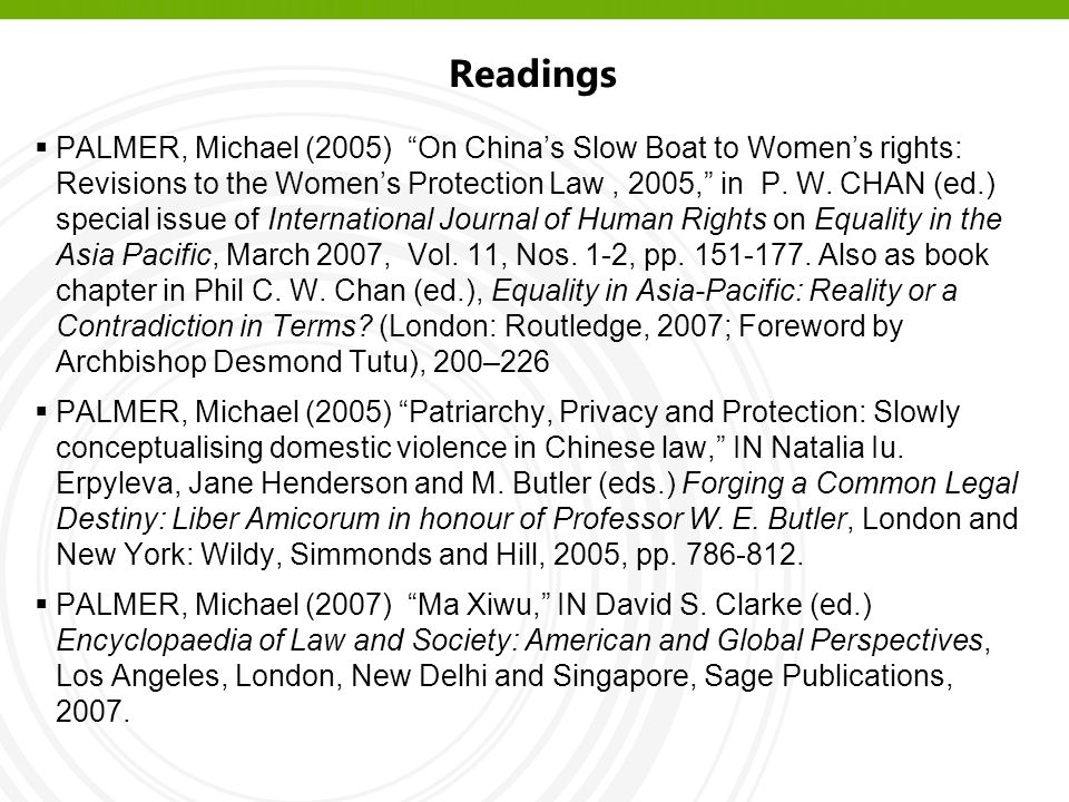 Readings  PALMER, Michael (2005) On China's Slow Boat to Women's rights: Revisions to the Women's Protection Law, 2005, in P.