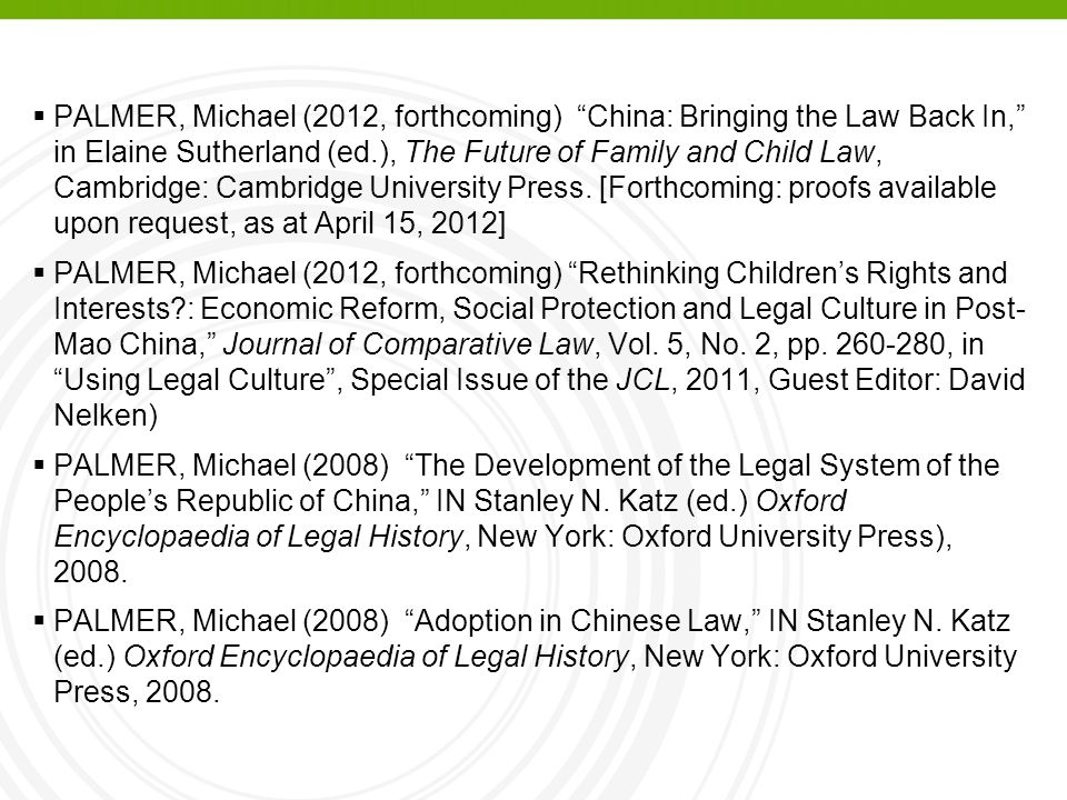  PALMER, Michael (2012, forthcoming) China: Bringing the Law Back In, in Elaine Sutherland (ed.), The Future of Family and Child Law, Cambridge: Cambridge University Press.