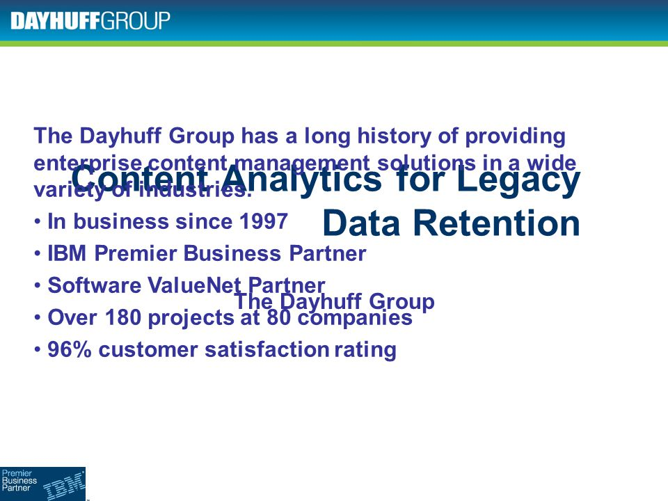 Content Analytics for Legacy Data Retention The Dayhuff Group The Dayhuff Group has a long history of providing enterprise content management solution