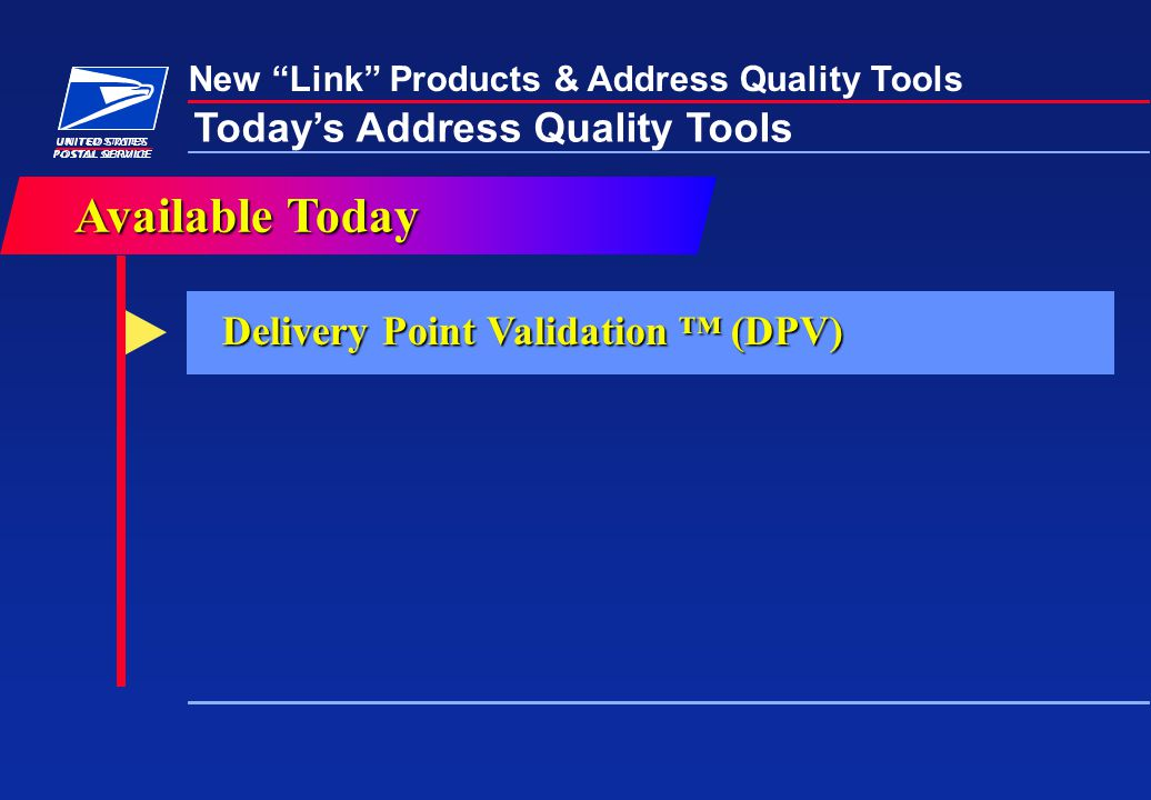"New ""Link"" Products & Address Quality Tools Today's Address Quality Tools Delivery Point Validation ™ (DPV) AvailableToday Available Today"