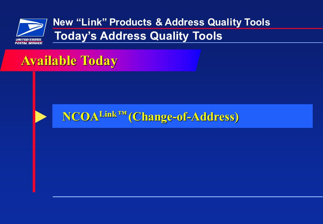 "New ""Link"" Products & Address Quality Tools Today's Address Quality Tools AvailableToday Available Today NCOA Link ™ (Change-of-Address)"