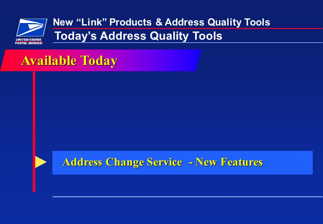 New Link Products & Address Quality Tools Today's Address Quality Tools Address Change Service - New Features AvailableToday Available Today