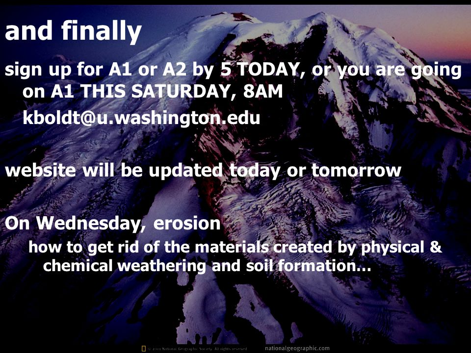 and finally sign up for A1 or A2 by 5 TODAY, or you are going on A1 THIS SATURDAY, 8AM kboldt@u.washington.edu website will be updated today or tomorr