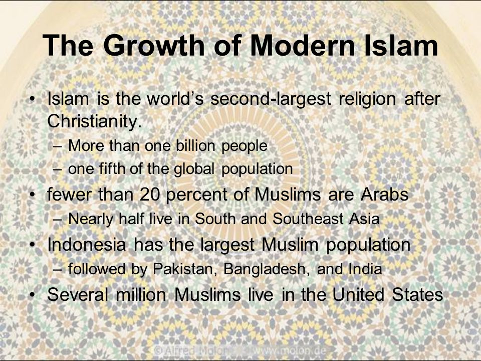 The Growth of Modern Islam Islam is the world's second-largest religion after Christianity.