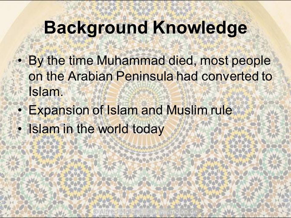 Background Knowledge By the time Muhammad died, most people on the Arabian Peninsula had converted to Islam.