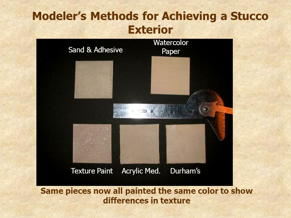 Modeler's Methods for Achieving a Stucco Exterior Same pieces now all painted the same color to show differences in texture Sand & Adhesive Watercolor Paper Texture PaintAcrylic Med.Durham's
