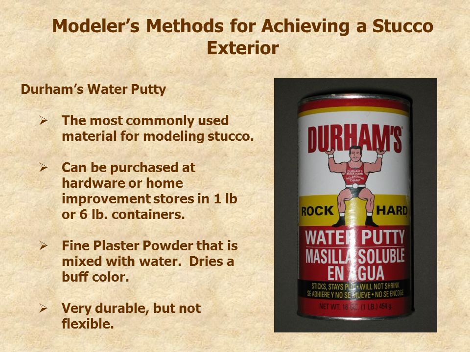 Modeler's Methods for Achieving a Stucco Exterior Durham's Water Putty  The most commonly used material for modeling stucco.