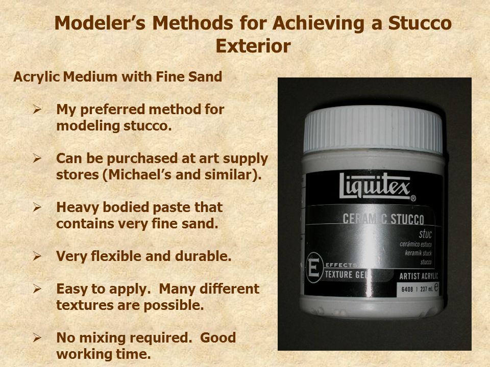 Modeler's Methods for Achieving a Stucco Exterior Acrylic Medium with Fine Sand  My preferred method for modeling stucco.