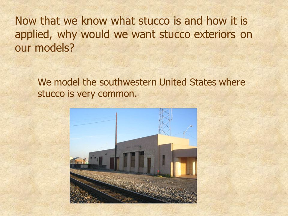 Now that we know what stucco is and how it is applied, why would we want stucco exteriors on our models.
