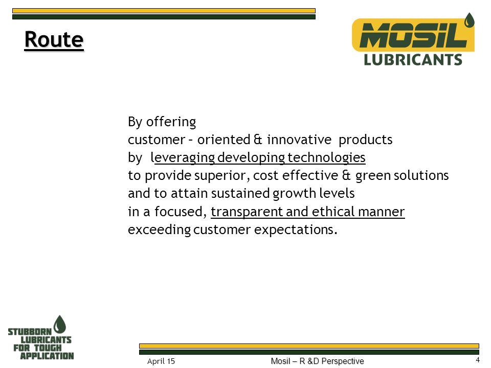 4 April 15 Mosil – R &D Perspective Route By offering customer – oriented & innovative products by leveraging developing technologies to provide super
