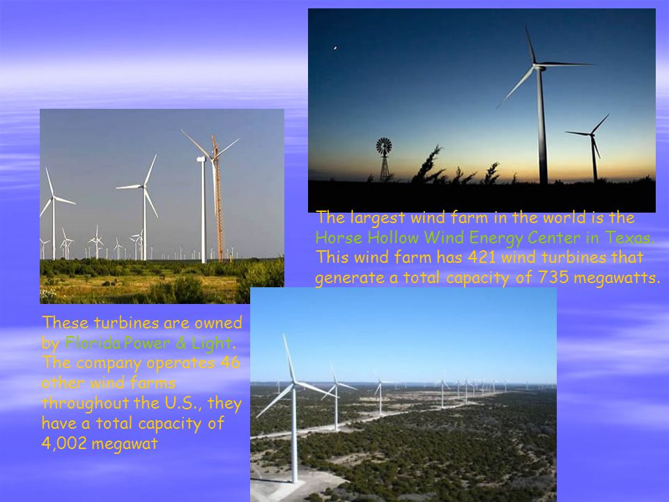 The largest wind farm in the world is the Horse Hollow Wind Energy Center in Texas.