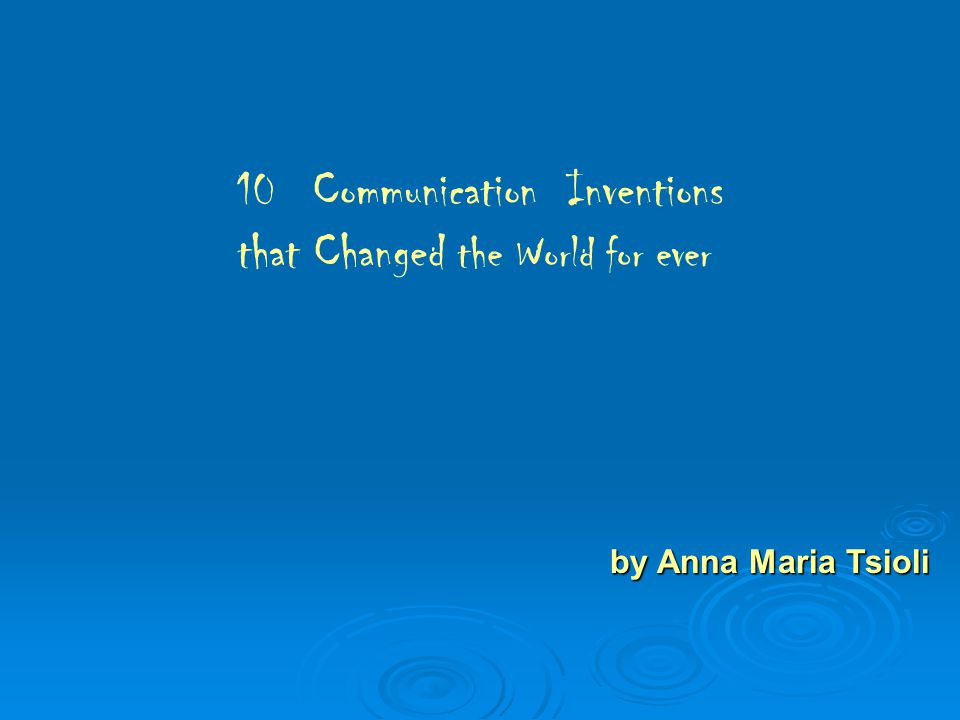 10 Communication Inventions that Changed the World for ever by Anna Maria Tsioli