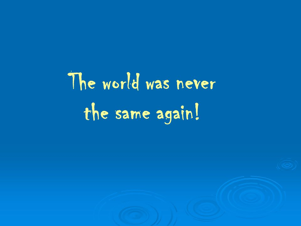 The world was never the same again!